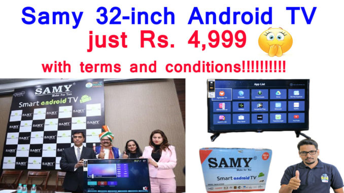1dcbcd9216d7b Samy 32-inch Android TV launched for just Rs. 4
